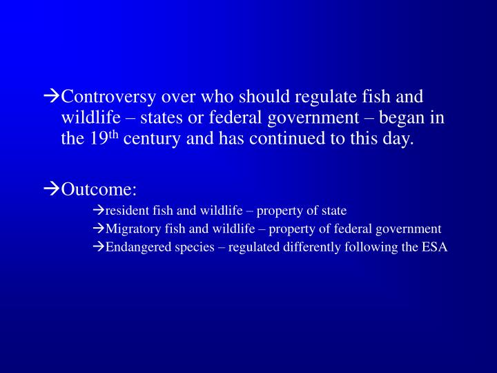Controversy over who should regulate fish and wildlife – states or federal government – began in the 19