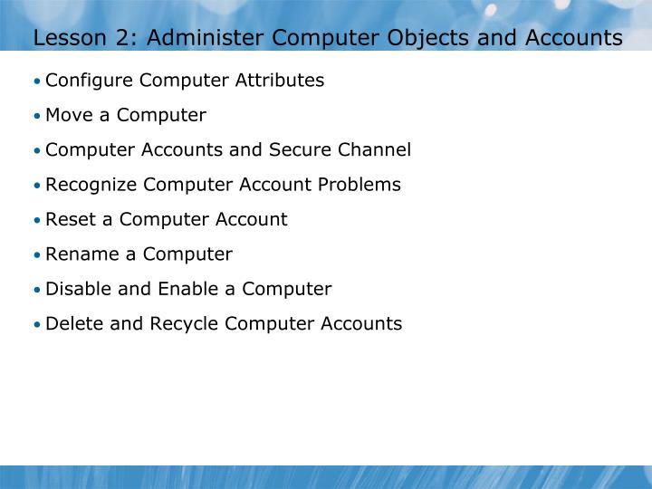Lesson 2: Administer Computer Objects and Accounts