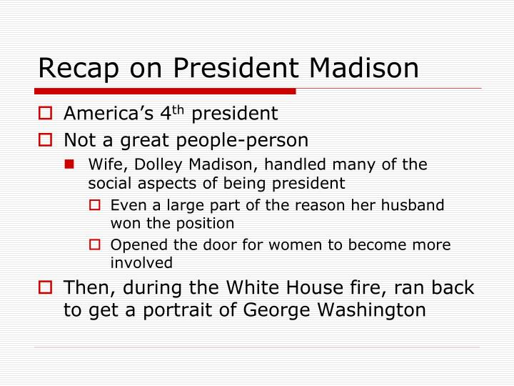 Recap on President Madison