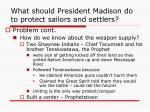 what should president madison do to protect sailors and settlers1