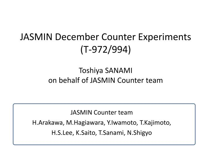 Jasmin december counter experiments t 972 994 toshiya sanami on behalf of jasmin counter team