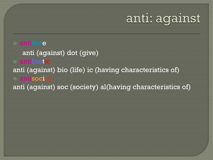 anti: against