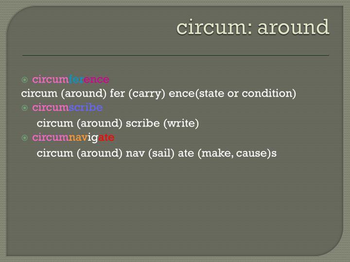 circum: around