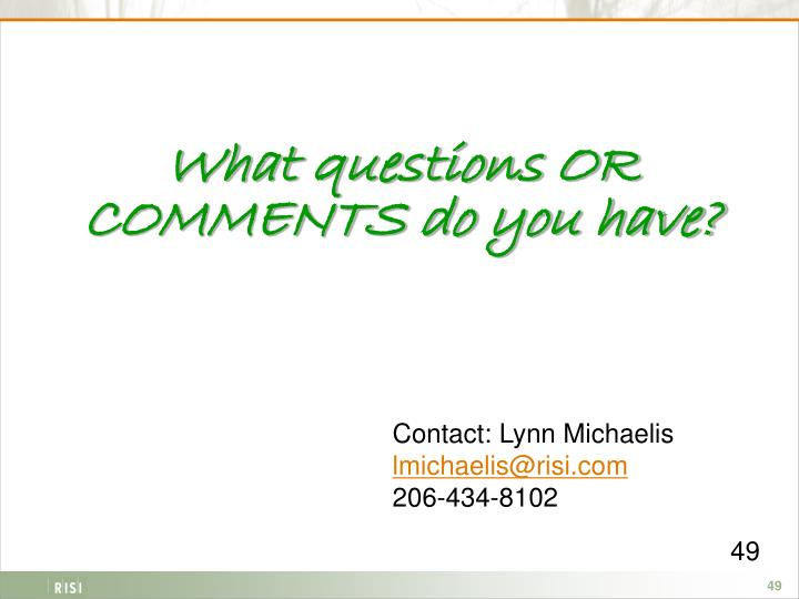 What questions OR COMMENTS do you have?