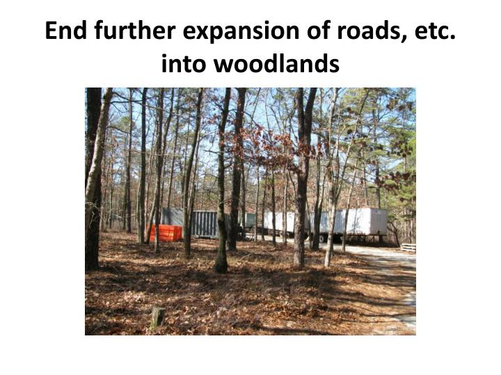 End further expansion of roads, etc. into woodlands