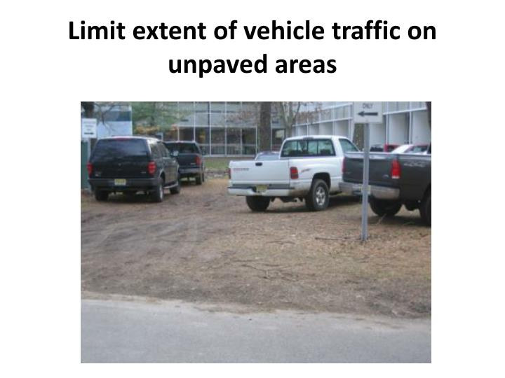 Limit extent of vehicle traffic on unpaved areas