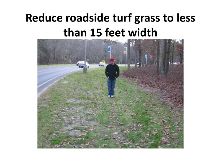 Reduce roadside turf grass to less than 15 feet width