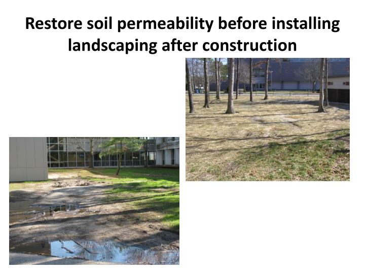 Restore soil permeability before installing landscaping after construction
