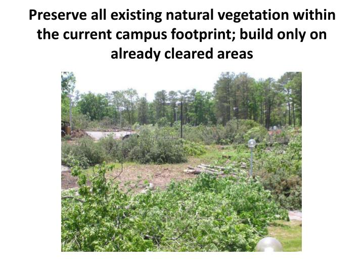 Preserve all existing natural vegetation within the current campus footprint; build only on already cleared
