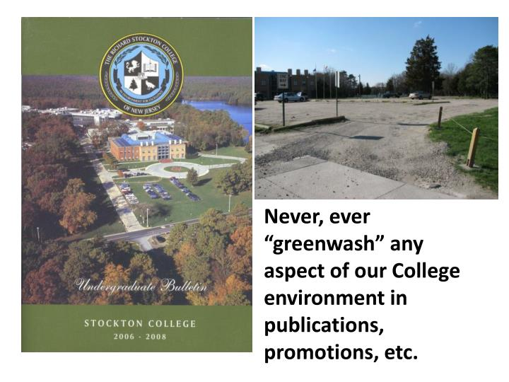 "Never, ever ""greenwash"" any aspect of our College environment in publications, promotions, etc."