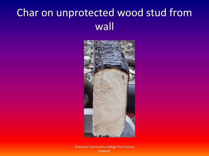Char on unprotected wood stud from wall