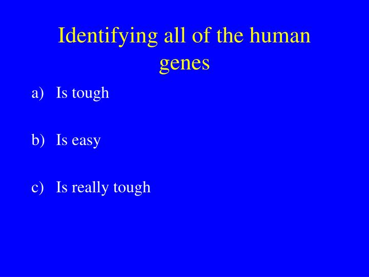 Identifying all of the human genes