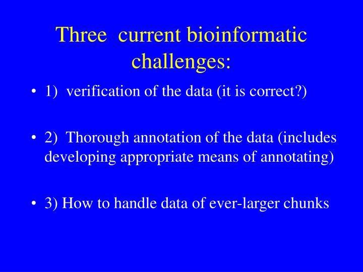 Three  current bioinformatic challenges: