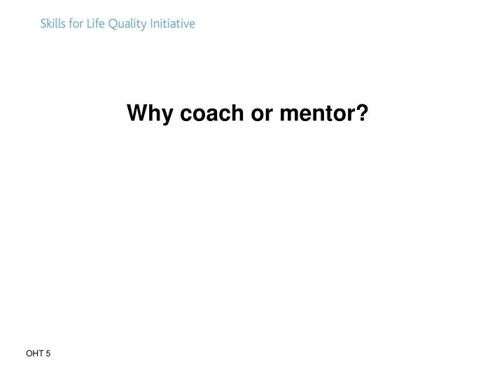Why coach or mentor?