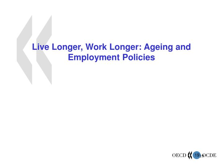 Live Longer, Work Longer: Ageing and Employment Policies