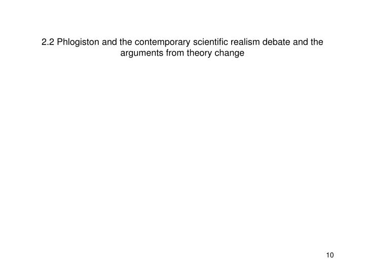 2.2 Phlogiston and the contemporary scientific realism debate and the arguments from theory change