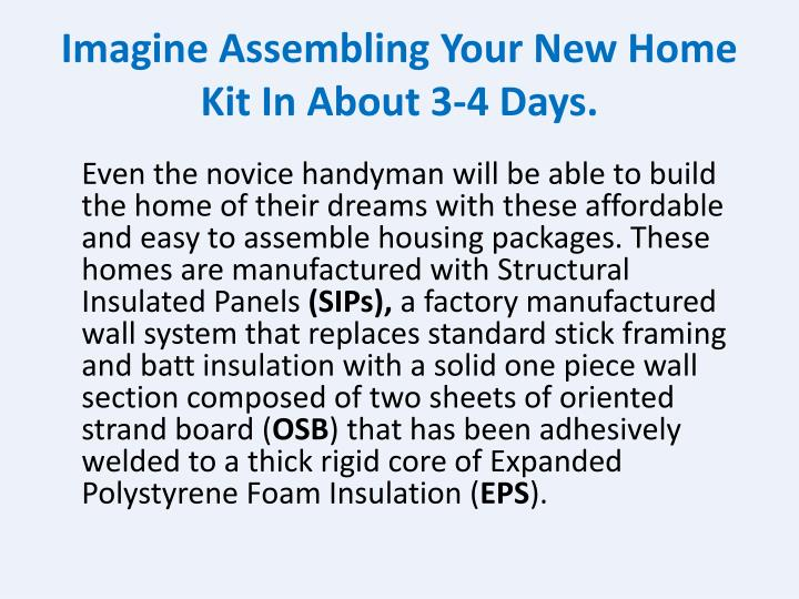 Imagine Assembling Your New Home Kit In About 3-4 Days.