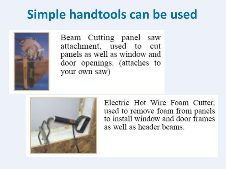 Simple handtools can be used