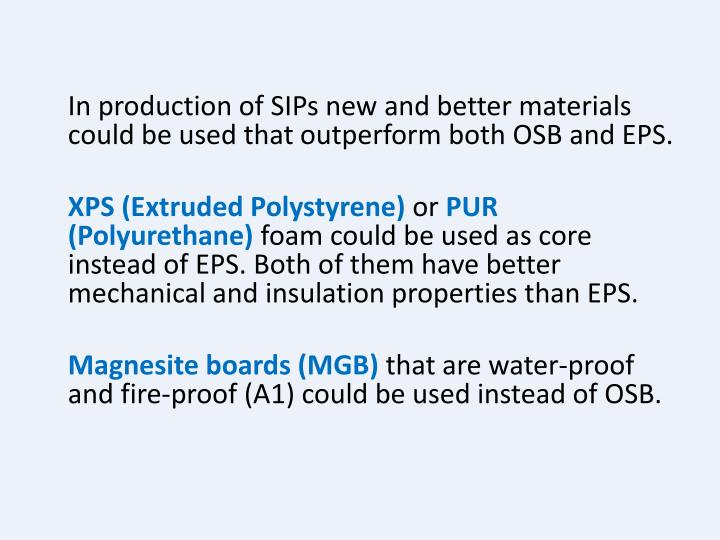 In production of SIPs new and better materials could be used that outperform both OSB and EPS.