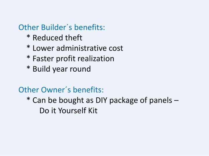 Other Builder´s benefits: