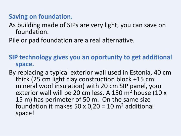 Saving on foundation.