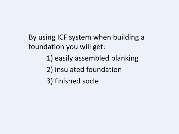 By using ICF system when building a foundation you will get: