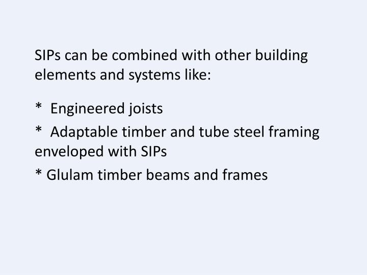 SIPs can be combined with other building elements and systems like: