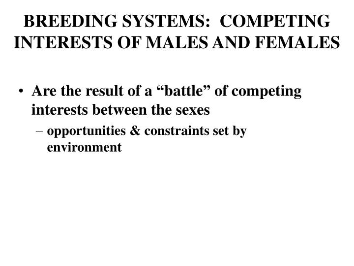 BREEDING SYSTEMS:  COMPETING INTERESTS OF MALES AND FEMALES
