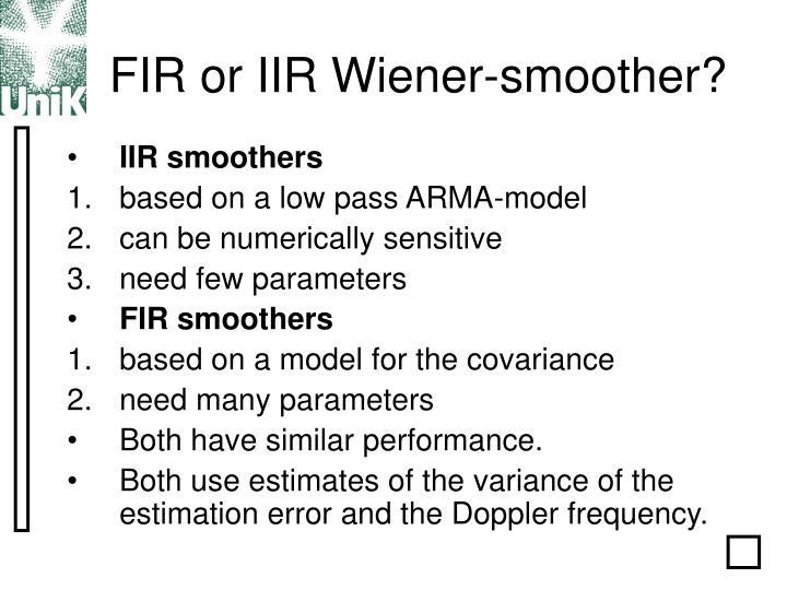 FIR or IIR Wiener-smoother?