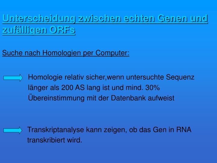 Homologie relativ sicher,wenn untersuchte Sequenz länger als 200 AS lang ist und mind. 30% Übereinstimmung mit der Datenbank aufweist