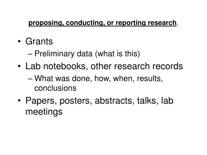 proposing, conducting, or reporting research