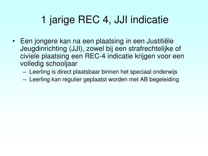 1 jarige REC 4, JJI indicatie