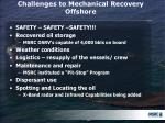 challenges to mechanical recovery offshore