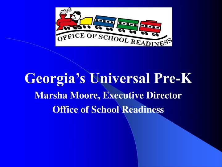 georgia s universal pre k marsha moore executive director office of school readiness