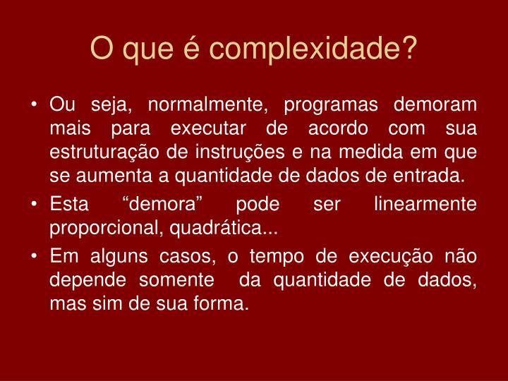 O que é complexidade?