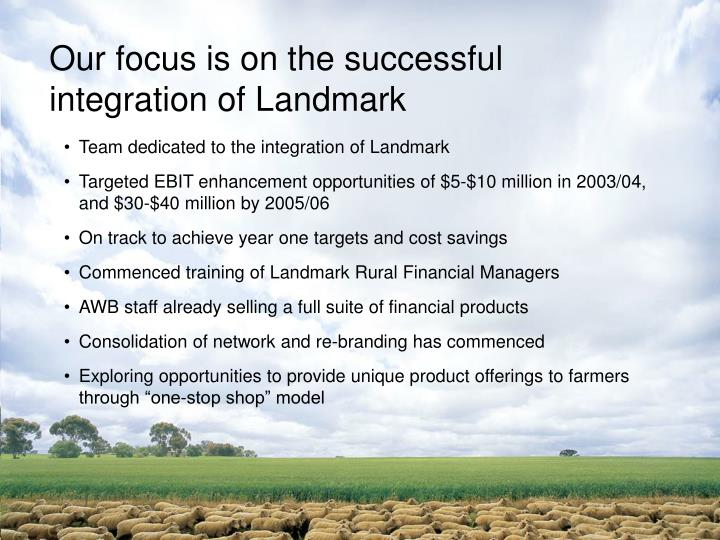 Our focus is on the successful integration of Landmark