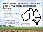 the acquisition of landmark dramatically expands awb s foot print across rural australia