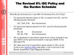 the revised 8 isc policy and the burden schedule