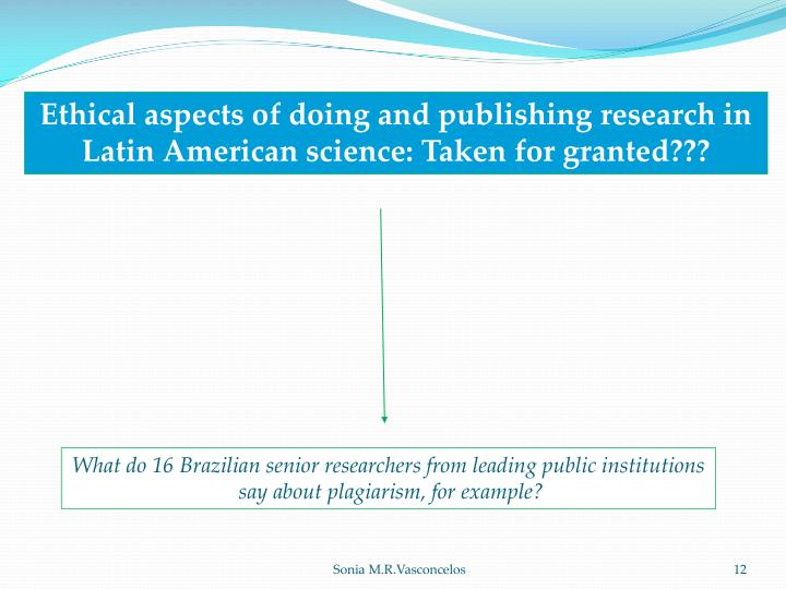 Ethical aspects of doing and publishing research in Latin American science: Taken for granted???