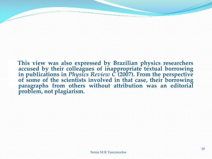 This view was also expressed by Brazilian physics researchers accused by their colleagues of inappropriate textual borrowing in publications in