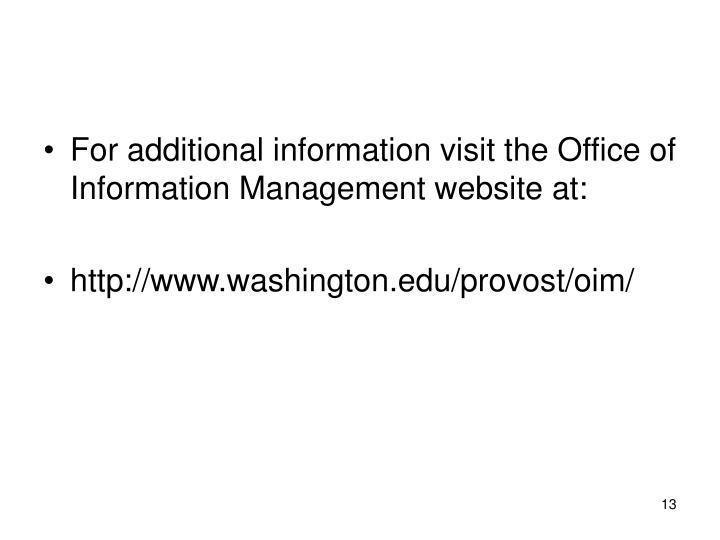For additional information visit the Office of Information Management website at: