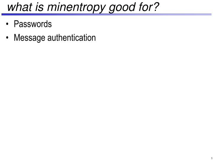 What is minentropy good for