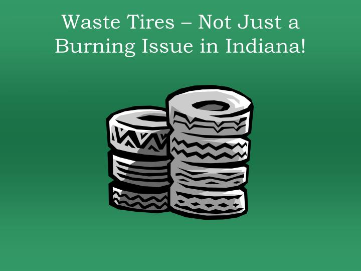 Waste Tires – Not Just a Burning Issue in Indiana!