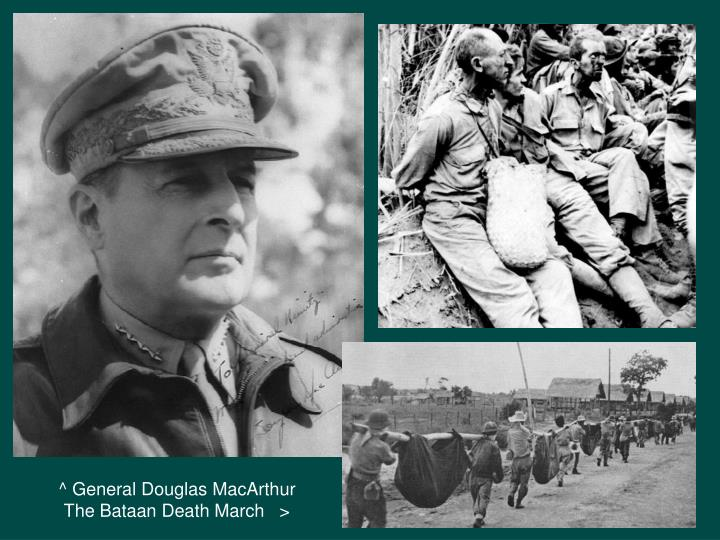 ^ General Douglas MacArthur       The Bataan Death March   >