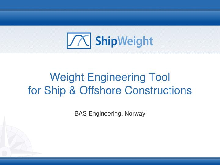 Weight engineering tool for ship offshore constructions