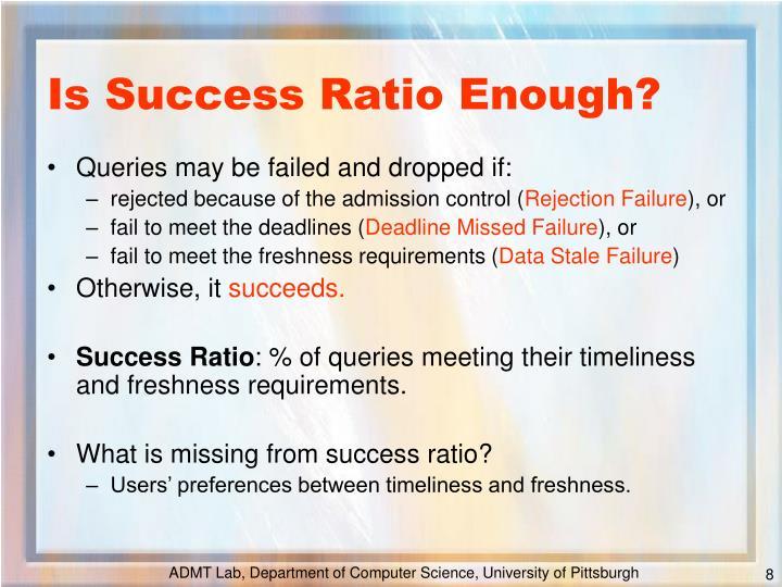 Is Success Ratio Enough?