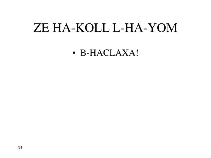 ZE HA-KOLL L-HA-YOM