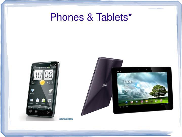 Phones & Tablets*