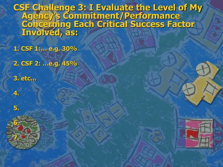 CSF Challenge 3: I Evaluate the Level of My Agency's Commitment/Performance Concerning Each Critical Success Factor Involved, as: