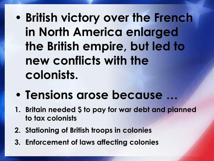British victory over the French in North America enlarged the British empire, but led to new conflicts with the colonists.